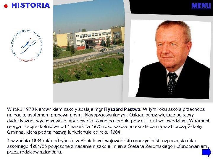 HISTORIA menu W roku 1970 kierownikiem szkoły zostaje mgr Ryszard Pastwa. W tym roku