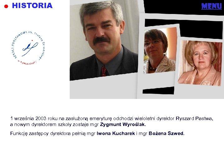 HISTORIA menu 1 września 2003 roku na zasłużoną emeryturę odchodzi wieloletni dyrektor Ryszard Pastwa,