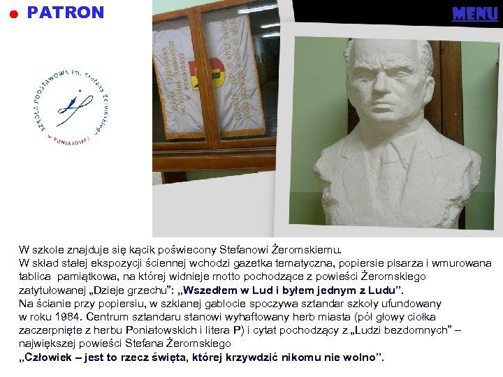 PATRON menu W szkole znajduje się kącik poświecony Stefanowi Żeromskiemu. W skład stałej ekspozycji