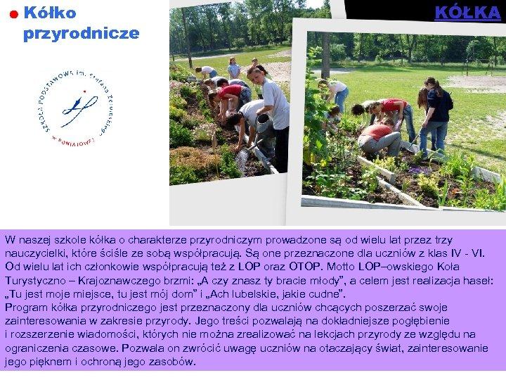 Kółko przyrodnicze KÓŁKA W naszej szkole kółka o charakterze przyrodniczym prowadzone są od wielu