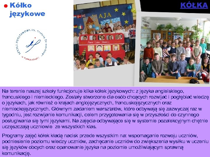 Kółko językowe KÓŁKA Na terenie naszej szkoły funkcjonuje kilka kółek językowych: z języka angielskiego,