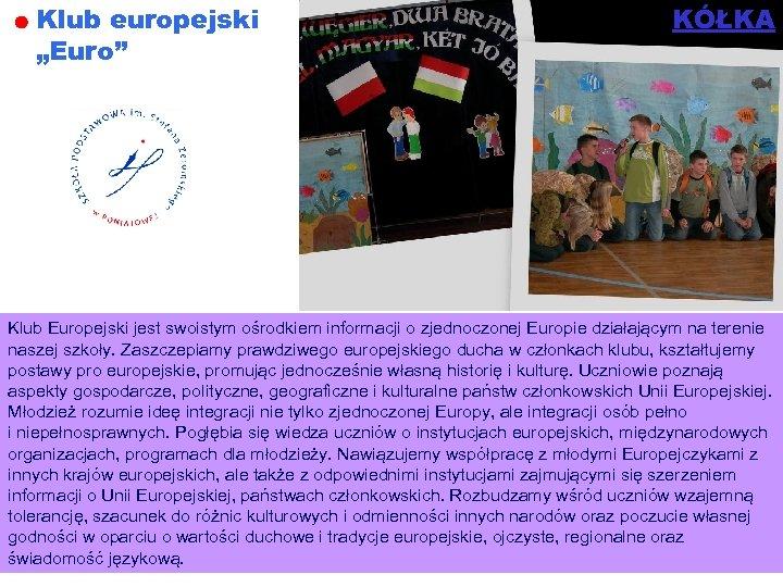 """Klub europejski """"Euro"""" KÓŁKA Klub Europejski jest swoistym ośrodkiem informacji o zjednoczonej Europie działającym"""