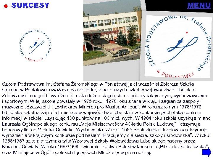SUKCESY MENU Szkoła Podstawowa im. Stefana Żeromskiego w Poniatowej jak i wcześniej Zbiorcza Szkoła