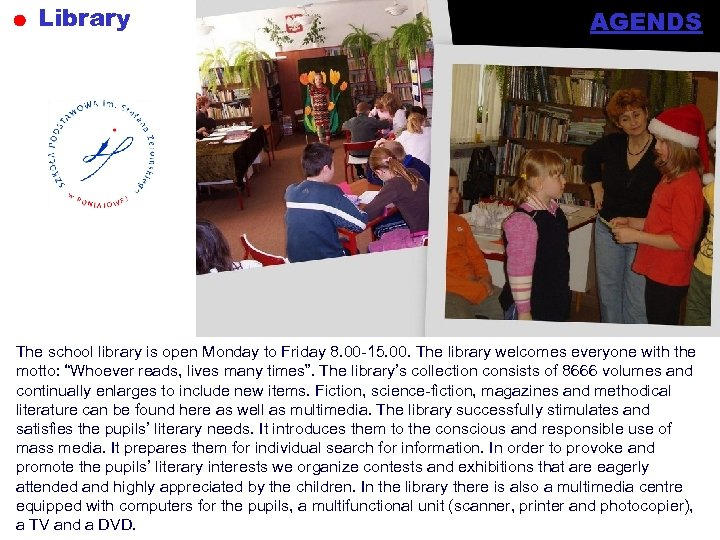 Library AGENDS The school library is open Monday to Friday 8. 00 -15. 00.