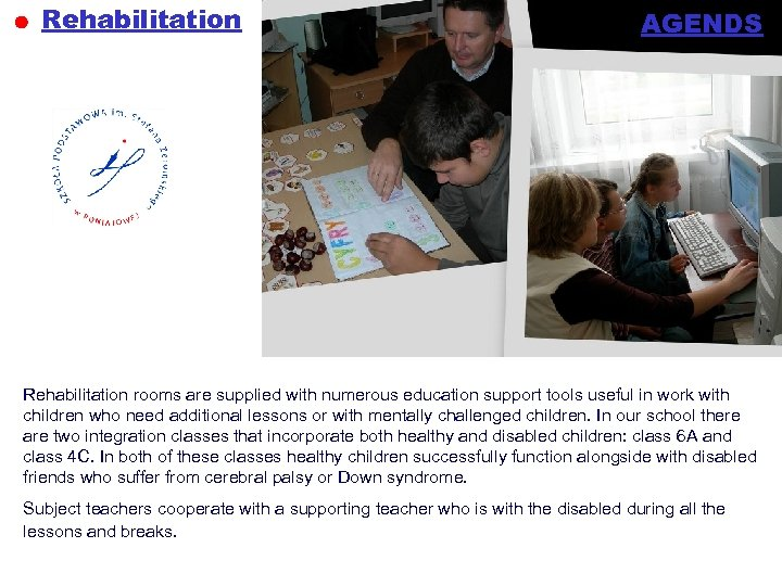 Rehabilitation AGENDS Rehabilitation rooms are supplied with numerous education support tools useful in work