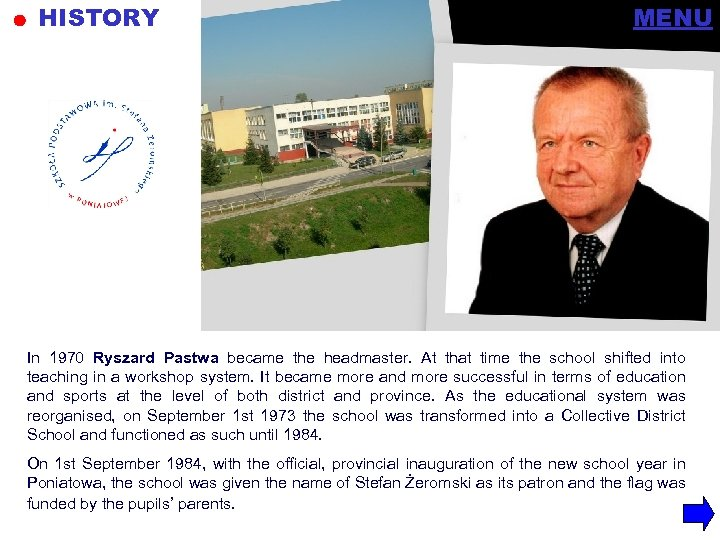 HISTORY MENU In 1970 Ryszard Pastwa became the headmaster. At that time the school