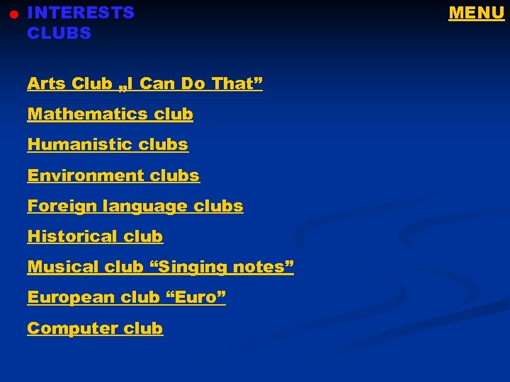 "INTERESTS CLUBS Arts Club ""I Can Do That"" Mathematics club Humanistic clubs Environment clubs"