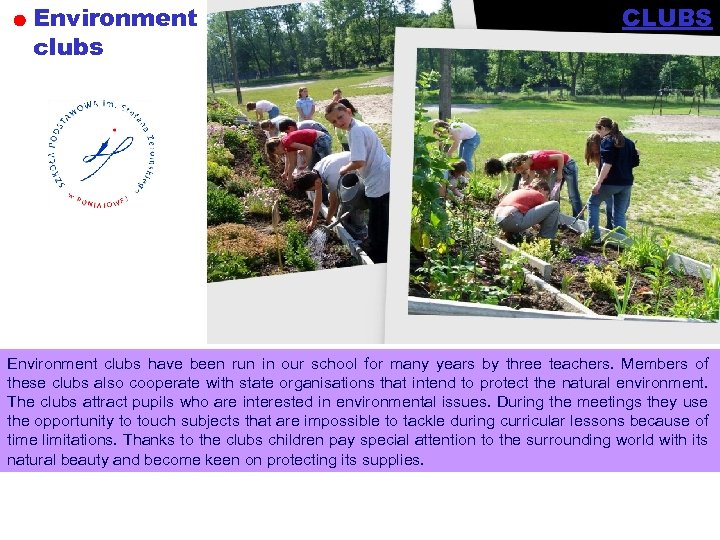 Environment clubs CLUBS Environment clubs have been run in our school for many years