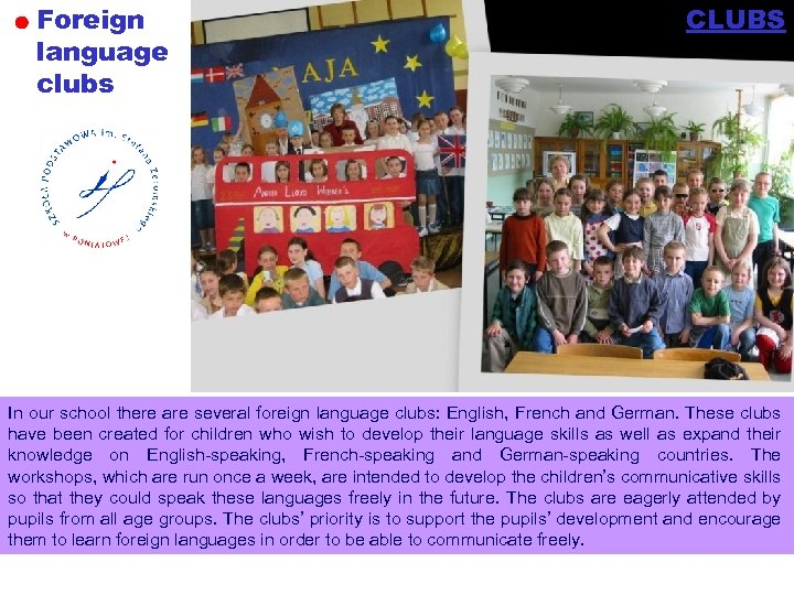 Foreign language clubs CLUBS In our school there are several foreign language clubs: English,