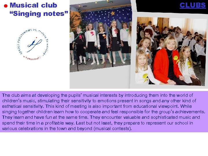 "Musical club ""Singing notes"" CLUBS The club aims at developing the pupils' musical interests"