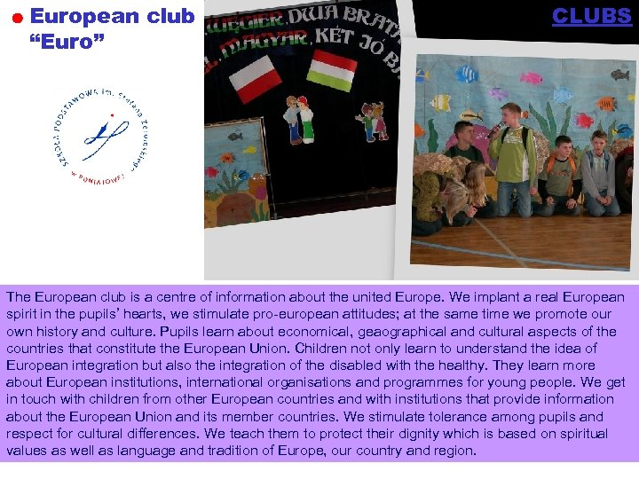 "European club ""Euro"" CLUBS The European club is a centre of information about the"