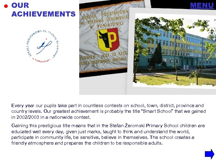 OUR ACHIEVEMENTS MENU Every year our pupils take part in countless contests on school,