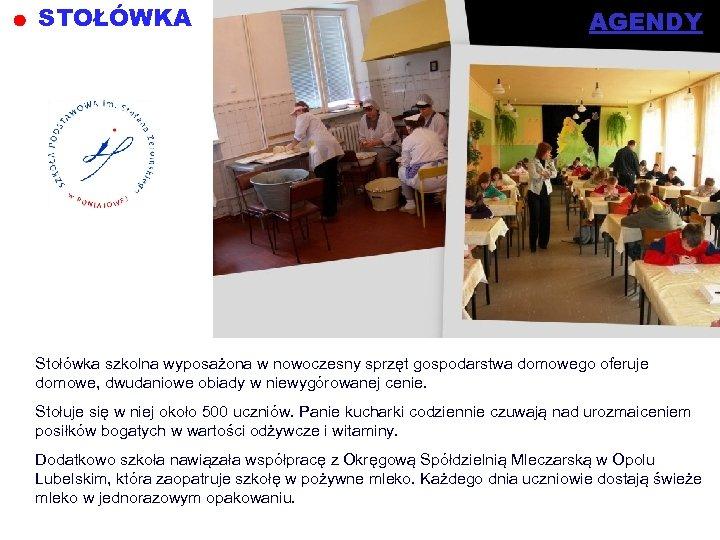 STOŁÓWKA AGENDY Stołówka szkolna wyposażona w nowoczesny sprzęt gospodarstwa domowego oferuje domowe, dwudaniowe obiady