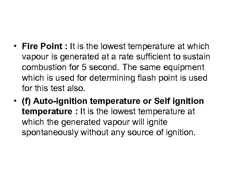 • Fire Point : It is the lowest temperature at which vapour is