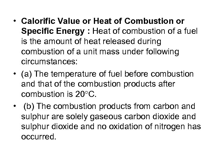 • Calorific Value or Heat of Combustion or Specific Energy : Heat of