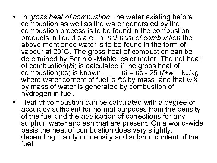 • In gross heat of combustion, the water existing before combustion as well