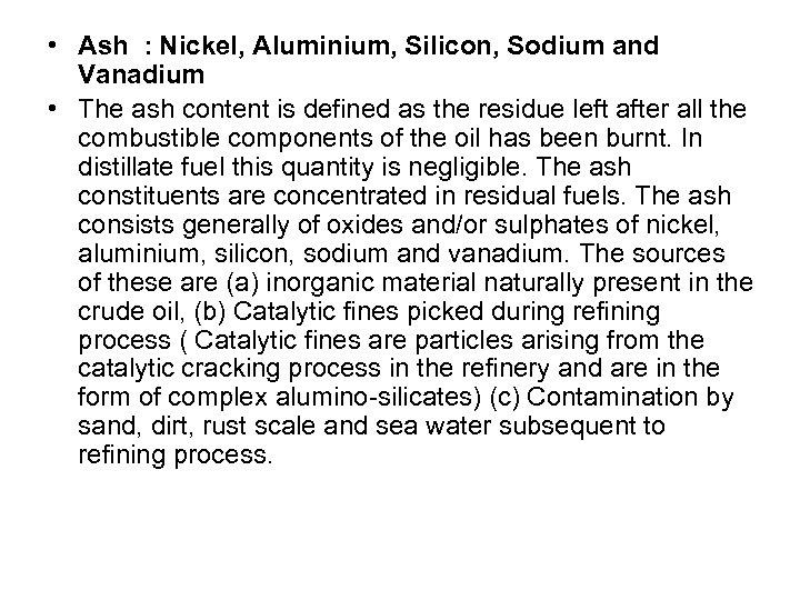 • Ash : Nickel, Aluminium, Silicon, Sodium and Vanadium • The ash content