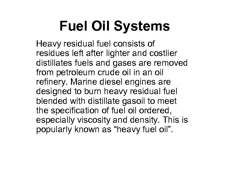 Fuel Oil Systems Heavy residual fuel consists of residues left after lighter and costlier