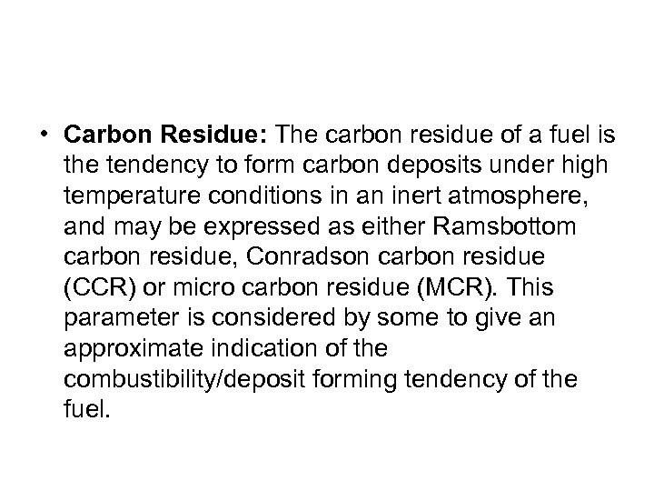 • Carbon Residue: The carbon residue of a fuel is the tendency to