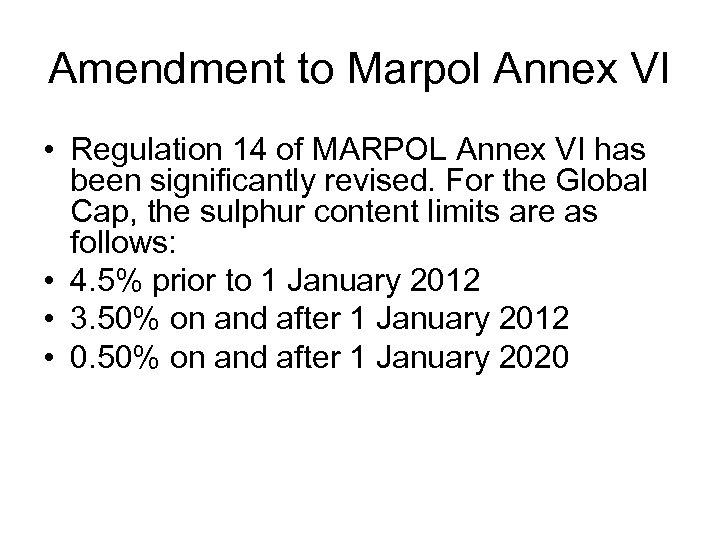 Amendment to Marpol Annex VI • Regulation 14 of MARPOL Annex VI has been