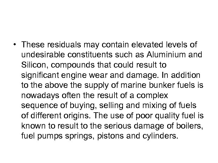 • These residuals may contain elevated levels of undesirable constituents such as Aluminium
