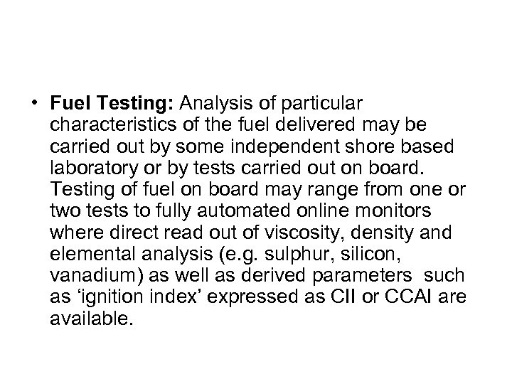 • Fuel Testing: Analysis of particular characteristics of the fuel delivered may be