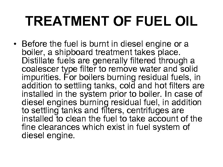 TREATMENT OF FUEL OIL • Before the fuel is burnt in diesel engine or
