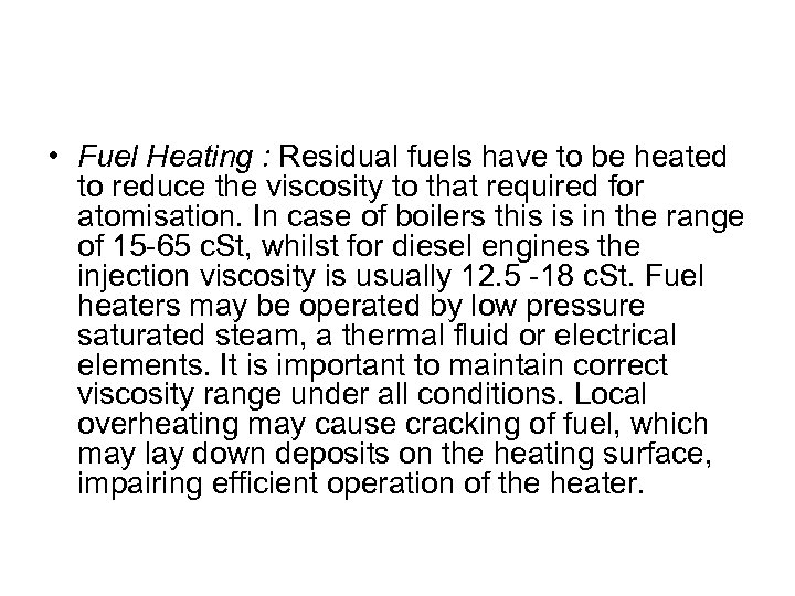 • Fuel Heating : Residual fuels have to be heated to reduce the