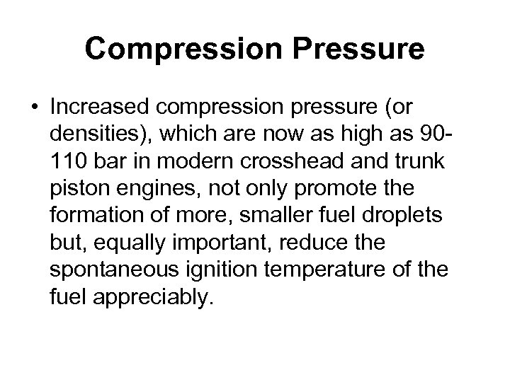 Compression Pressure • Increased compression pressure (or densities), which are now as high as