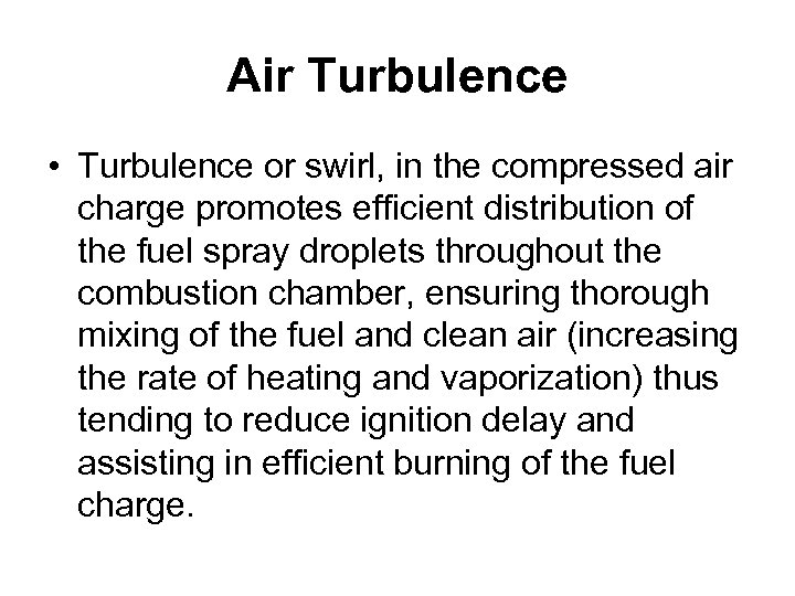 Air Turbulence • Turbulence or swirl, in the compressed air charge promotes efficient distribution