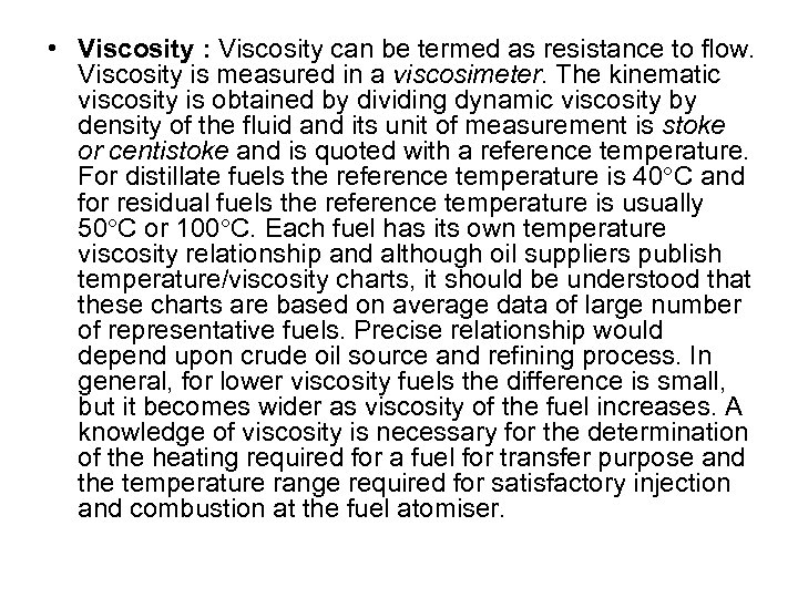 • Viscosity : Viscosity can be termed as resistance to flow. Viscosity is