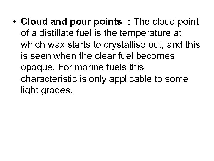 • Cloud and pour points : The cloud point of a distillate fuel