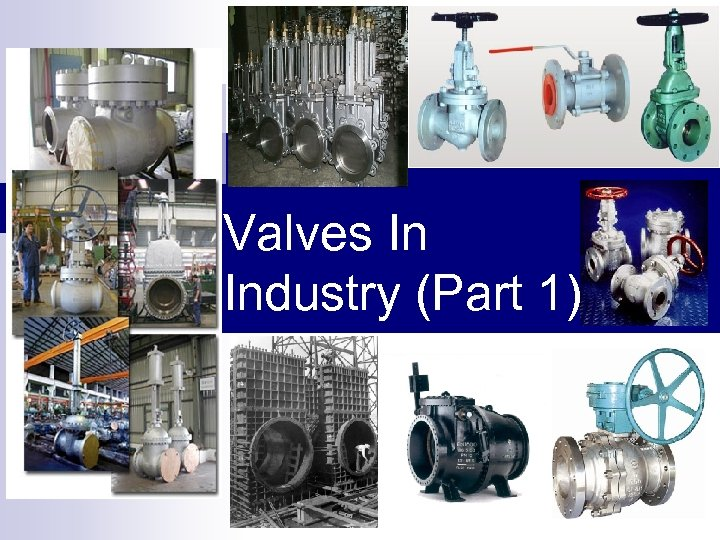 Valves In Industry (Part 1)