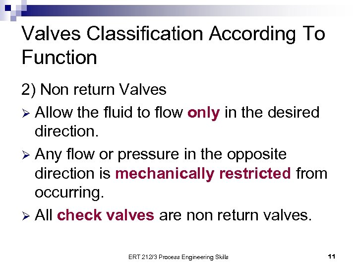 Valves Classification According To Function 2) Non return Valves Ø Allow the fluid to