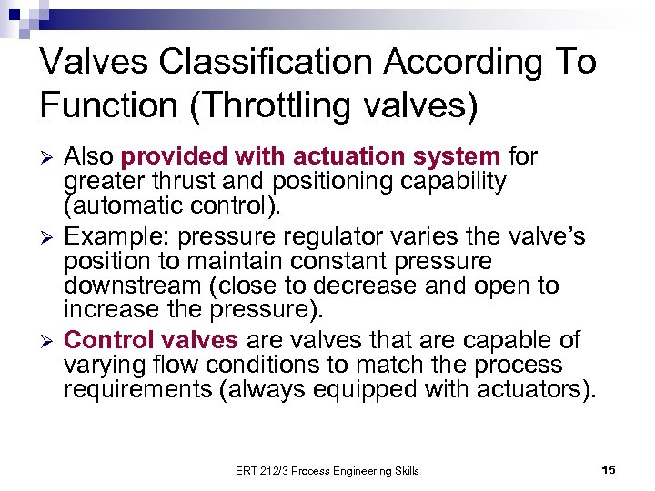 Valves Classification According To Function (Throttling valves) Ø Ø Ø Also provided with actuation