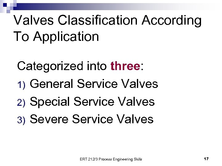 Valves Classification According To Application Categorized into three: 1) General Service Valves 2) Special