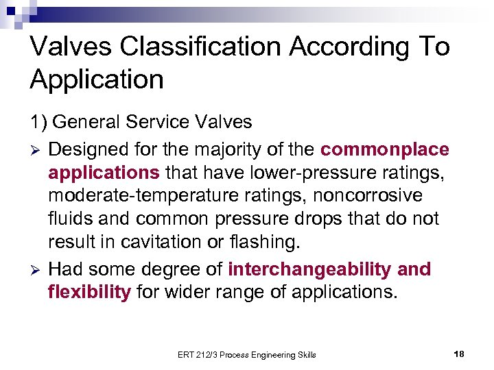 Valves Classification According To Application 1) General Service Valves Ø Designed for the majority