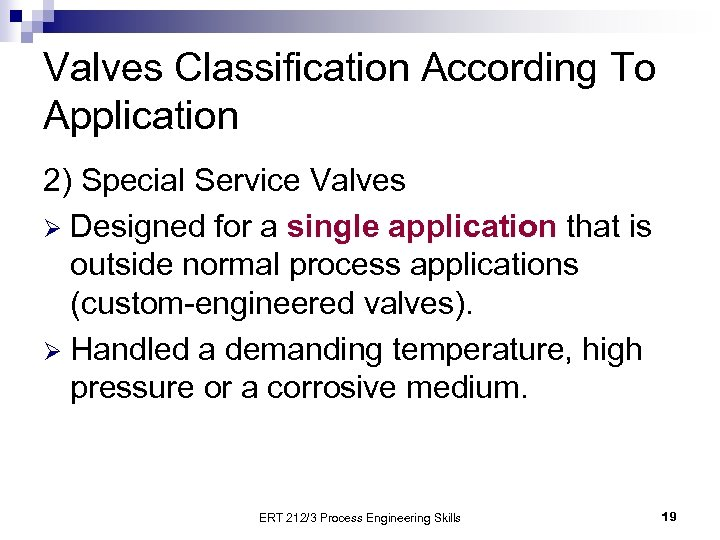 Valves Classification According To Application 2) Special Service Valves Ø Designed for a single