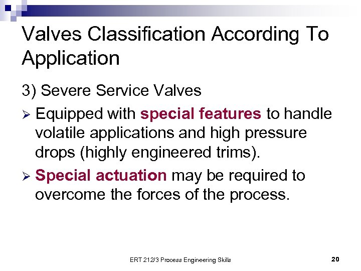 Valves Classification According To Application 3) Severe Service Valves Ø Equipped with special features