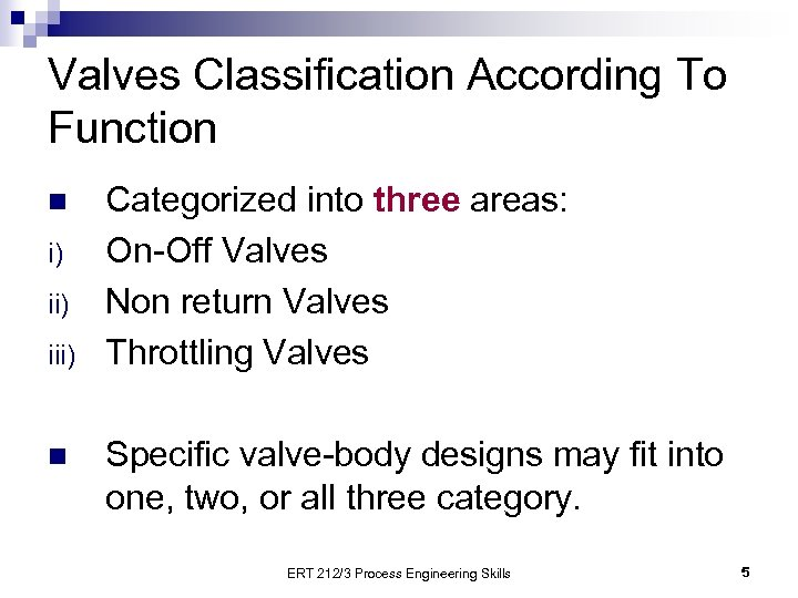 Valves Classification According To Function n i) iii) n Categorized into three areas: On-Off