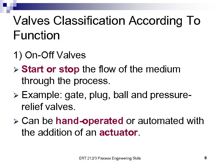Valves Classification According To Function 1) On-Off Valves Ø Start or stop the flow