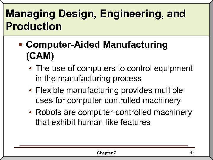 Managing Design, Engineering, and Production § Computer-Aided Manufacturing (CAM) • The use of computers
