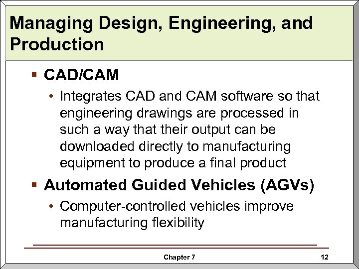 Managing Design, Engineering, and Production § CAD/CAM • Integrates CAD and CAM software so
