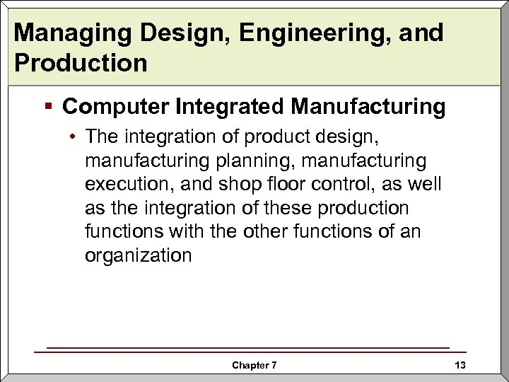 Managing Design, Engineering, and Production § Computer Integrated Manufacturing • The integration of product
