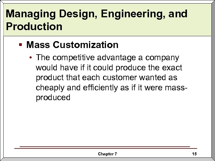 Managing Design, Engineering, and Production § Mass Customization • The competitive advantage a company