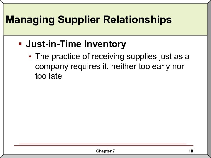 Managing Supplier Relationships § Just-in-Time Inventory • The practice of receiving supplies just as