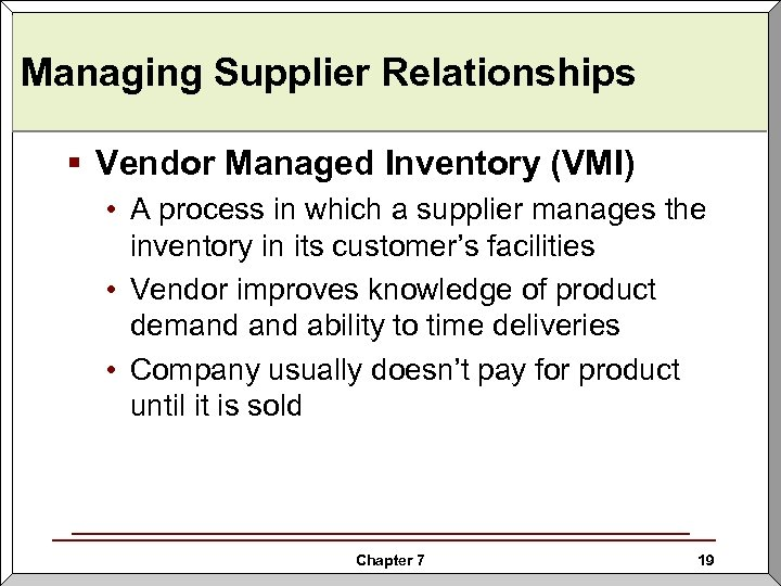 Managing Supplier Relationships § Vendor Managed Inventory (VMI) • A process in which a