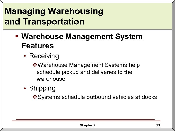 Managing Warehousing and Transportation § Warehouse Management System Features • Receiving v. Warehouse Management