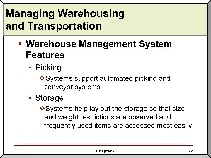 Managing Warehousing and Transportation § Warehouse Management System Features • Picking v. Systems support