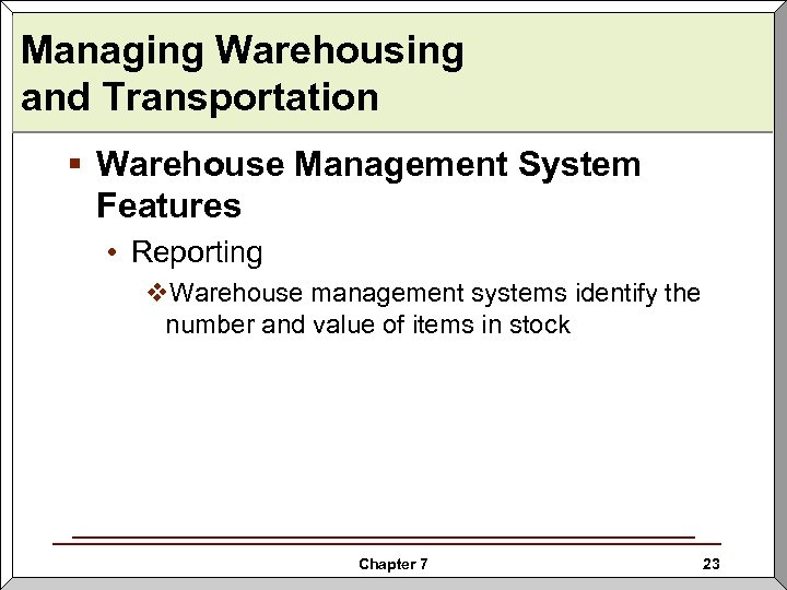Managing Warehousing and Transportation § Warehouse Management System Features • Reporting v. Warehouse management